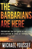 The Barbarians Are Here Preventing the Collapse of Western Civilization in Times of Terrorism, Michael Youssef