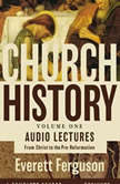 Church History, Volume One: Audio Lectures From Christ to the Pre-Reformation, Everett Ferguson