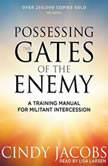 Possessing the Gates of the Enemy A Training Manual for Militant Intercession, Cindy Jacobs