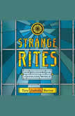 Strange Rites New Religions for a Godless World, Tara Elizabeth Burton