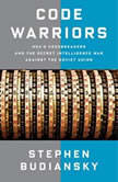 Code Warriors NSA's Codebreakers and the Secret Intelligence War Against the Soviet Union, Stephen Budiansky