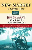 New Market: A Guided Tour from Jeff Shaara's Civil War Battlefields What happened, why it matters, and what to see, Jeff Shaara