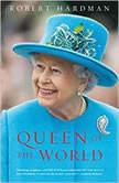 Queen of the World Elizabeth II: Sovereign and Stateswoman, Robert Hardman