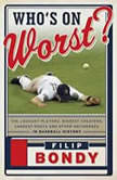 Who's on Worst? The Lousiest Players, Biggest Cheaters, Saddest Goats and Other Antiheroes in Baseball History, Filip Bondy