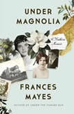Under Magnolia A Southern Memoir, Frances Mayes