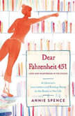 Dear Fahrenheit 451 Love and Heartbreak in the Stacks, Annie Spence