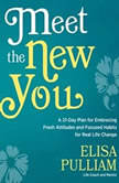 Meet the New You A 21-Day Plan for Embracing Fresh Attitudes and Focused Habits for Real Life Change, Elisa Pulliam