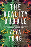 The Reality Bubble Blind Spots, Hidden Truths, and the Dangerous Illusions that Shape Our World, Ziya Tong
