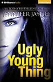Ugly Young Thing, Jennifer Jaynes