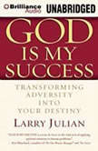 God is My Success Transforming Adversity into Your Destiny, Larry Julian