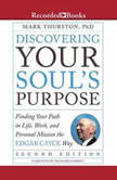 Discovering Your Soul's Purpose (Second Edition) Finding Your Path in Life, Work, and Personal Mission the Edgar Cayce Way, Ph.D. Thurston