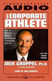 The Corporate Athlete How to Achieve Maximal Performance in Business and Life, Jack Groppel