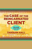 The Case of the Reincarnated Client From the Files of Vish Puri, India's Most Private Investigator, Tarquin Hall