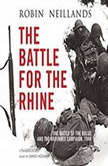 The Battle for the Rhine The Battle of the Bulge and the Ardennes Campaign, 1944, Robin Neillands