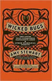 Wicked Bugs The Louse That Conquered Napoleon's Army and Other Diabolical Insects, Amy Stewart