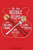 On the Noodle Road, Jen Lin-Liu