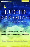 Lucid Dreaming, Plain and Simple Tips and Techniques for Insight, Creativity, and Personal Growth, Robert Waggoner