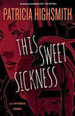This Sweet Sickness, Patricia Highsmith