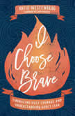 I Choose Brave Embracing Holy Courage and Understanding Godly Fear, Katie Westenberg