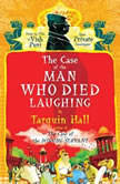The Case of the Man Who Died Laughing From the Files of Vish Puri, Most Private Investigator, Tarquin Hall