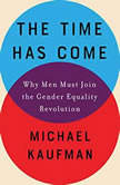 The Time Has Come Why Men Must Join the Gender Equality Revolution, Michael Kaufman