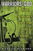 Warriors of God Inside Hezbollah's Thirty-Year Struggle Against Israel, Nicholas Blanford