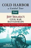 Cold Harbor: A Guided Tour from Jeff Shaara's Civil War Battlefields What happened, why it matters, and what to see, Jeff Shaara