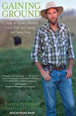 Gaining Ground A Story of Farmers' Markets, Local Food, and Saving the Family Farm, Forrest Pritchard