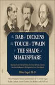 The Dab of Dickens, The Touch of Twain, and The Shade of Shakespeare Selections from A Dab of Dickens & a Touch of Twain, Literary Lives from Shakespeares Old England to Frosts New England by Elliot Engel, PhD with Illustrative Literary Performances, Elliot Engel, PhD