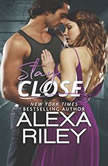 Stay Close For You, #1, Alexa Riley