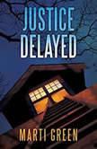 Justice Delayed, Marti Green