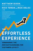 The Effortless Experience Conquering the New Battleground for Customer Loyalty, Matthew Dixon