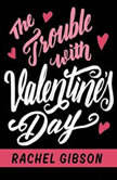 The Trouble with Valentines Day, Rachel Gibson
