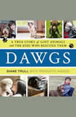 Dawgs A True Story of Lost Animals and the Kids Who Rescued Them, Diane Trull