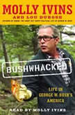Bushwhacked Life in George W. Bush's America, Molly Ivins