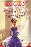 Royal Wedding Disaster: From the Notebooks of a Middle School Princess, Meg Cabot