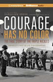 Courage Has No Color, The True Story of the Triple Nickles America's First Black Paratroopers, Tanya Lee Stone