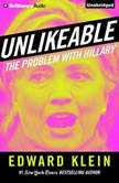 Unlikeable The Problem with Hillary, Edward Klein