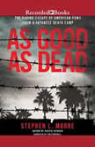 As Good as Dead The Daring Escape of American POWs From a Japanese Death Camp, Stephen L. Moore