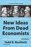New Ideas from Dead Economists The Introduction to Modern Economic Thought, 4th Edition, Todd G. Buchholz