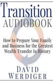 Transition: How to Prepare Your Family and Business for the Greatest Wealth Transfer in History, David Werdiger