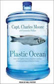 Plastic Ocean How a Sea Captain's Chance Discovery Launched a Determined Quest to Save the Oceans, Capt. Charles Moore