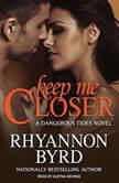 Keep Me Closer, Rhyannon Byrd