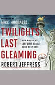 Twilight's Last Gleaming How America's Last Days Can Be Your Best Days, Robert Jeffress