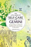 The Little Book of Self-Care for Gemini Simple Ways to Refresh and Restore—According to the Stars, Constance Stellas