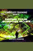 Longevity Training-Book 2-Define Your Purpose in Life, Martin K Ettington