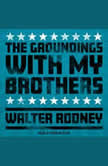 The Groundings With My Brothers, Walter Rodney