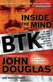 Inside the Mind of BTK The True Story Behind the Thirty-Year Hunt for the Notorious Wichita Serial Killer, Johnny Dodd