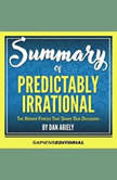 "Summary Of ""Predictably Irrational: The Hidden Forces That Shape Our Decisions -  By Dan Ariely"", Sapiens Editorial"