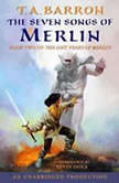 The Seven Songs of Merlin Book 2 of The Lost Years of Merlin, T.A. Barron